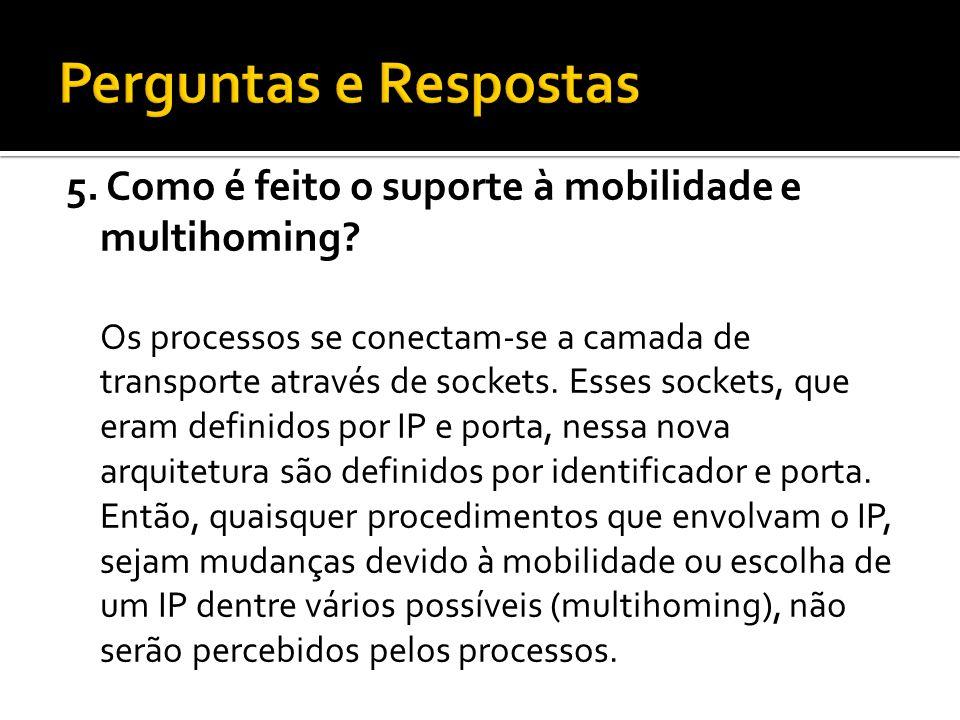 5. Como é feito o suporte à mobilidade e multihoming.
