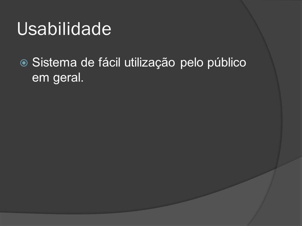 Usabilidade Sistema de fácil utilização pelo público em geral.