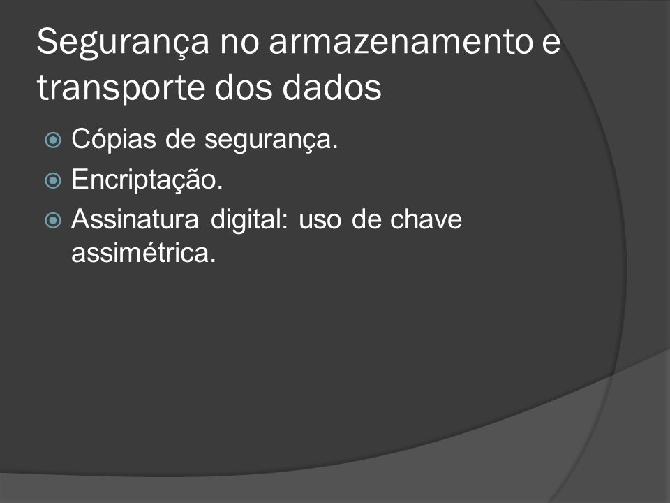 Segurança no armazenamento e transporte dos dados Cópias de segurança. Encriptação. Assinatura digital: uso de chave assimétrica.
