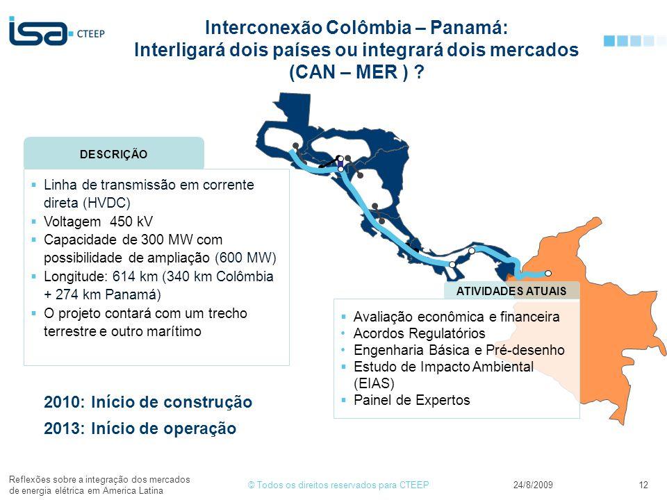 © Todos os direitos reservados para CTEEP24/8/2009 Reflexões sobre a integração dos mercados de energia elétrica em America Latina 12 Interconexão Colômbia – Panamá: Interligará dois países ou integrará dois mercados (CAN – MER ) .