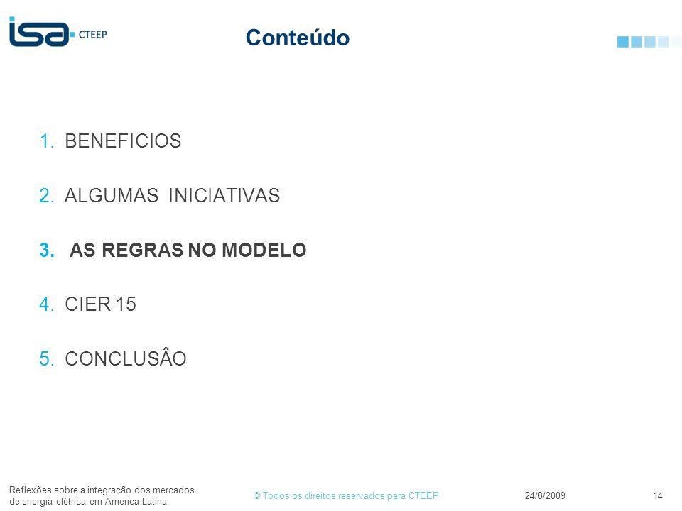 © Todos os direitos reservados para CTEEP Conteúdo 1.BENEFICIOS 2.ALGUMAS INICIATIVAS 3. AS REGRAS NO MODELO 4.CIER 15 5.CONCLUSÂO 24/8/2009 Reflexões