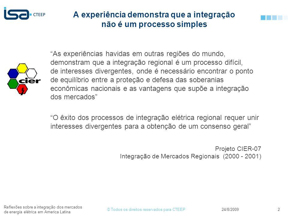 © Todos os direitos reservados para CTEEP24/8/2009 Reflexões sobre a integração dos mercados de energia elétrica em America Latina 2 A experiência dem