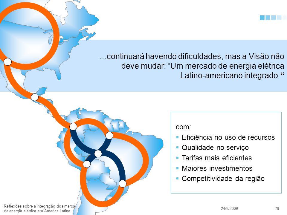 © Todos os direitos reservados para CTEEP24/8/2009 Reflexões sobre a integração dos mercados de energia elétrica em America Latina 26...continuará havendo dificuldades, mas a Visão não deve mudar: Um mercado de energia elétrica Latino-americano integrado.