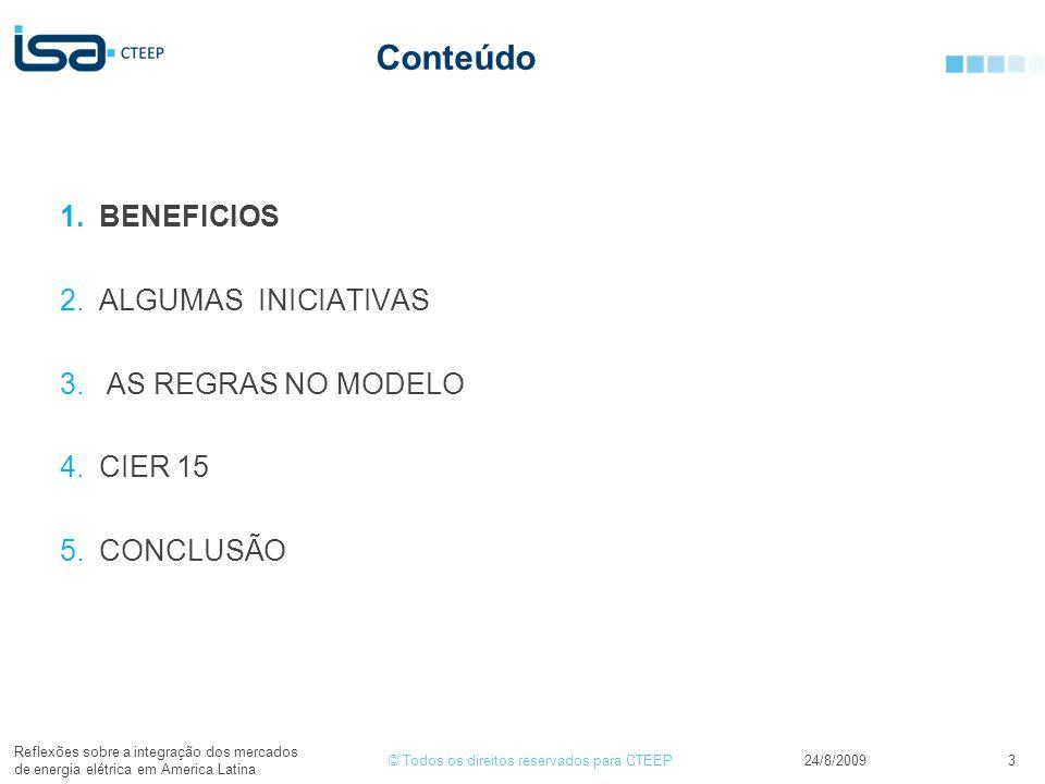 © Todos os direitos reservados para CTEEP Conteúdo 1.BENEFICIOS 2.ALGUMAS INICIATIVAS 3. AS REGRAS NO MODELO 4.CIER 15 5.CONCLUSÃO 24/8/2009 Reflexões