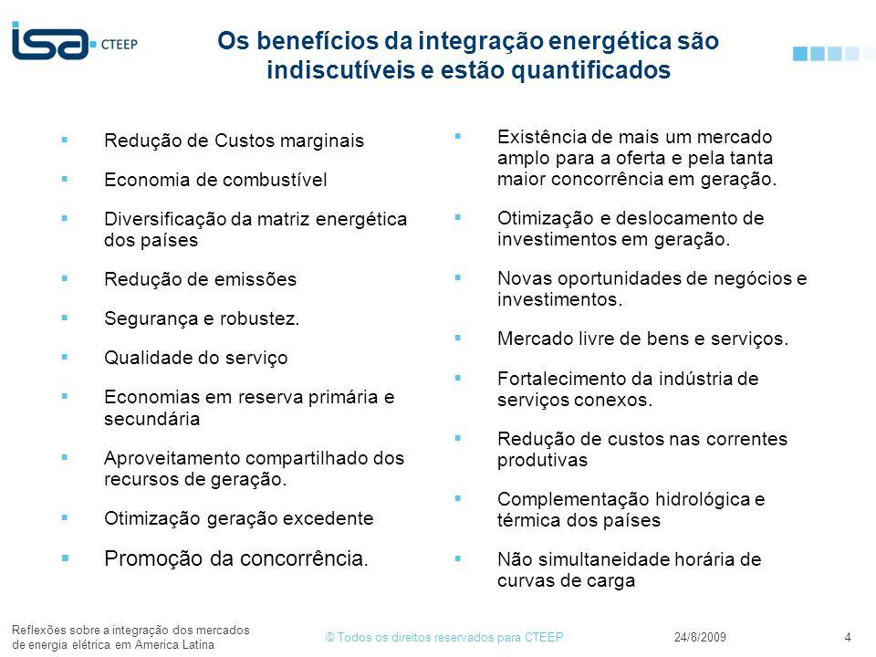 © Todos os direitos reservados para CTEEP24/8/2009 Reflexões sobre a integração dos mercados de energia elétrica em America Latina 4 Os benefícios da