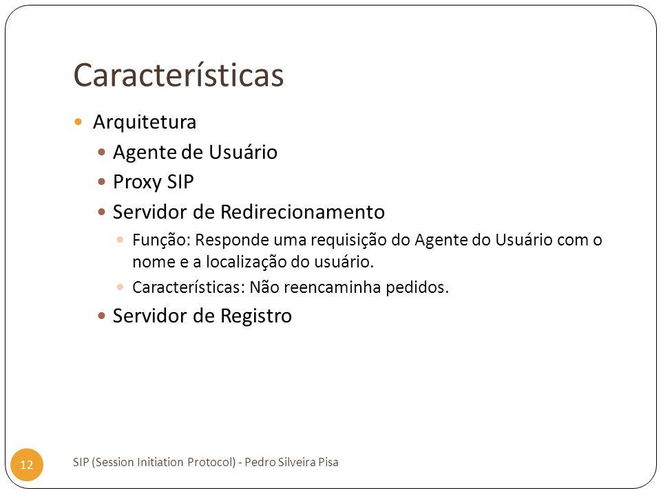 Características SIP (Session Initiation Protocol) - Pedro Silveira Pisa 12 Arquitetura Agente de Usuário Proxy SIP Servidor de Redirecionamento Função