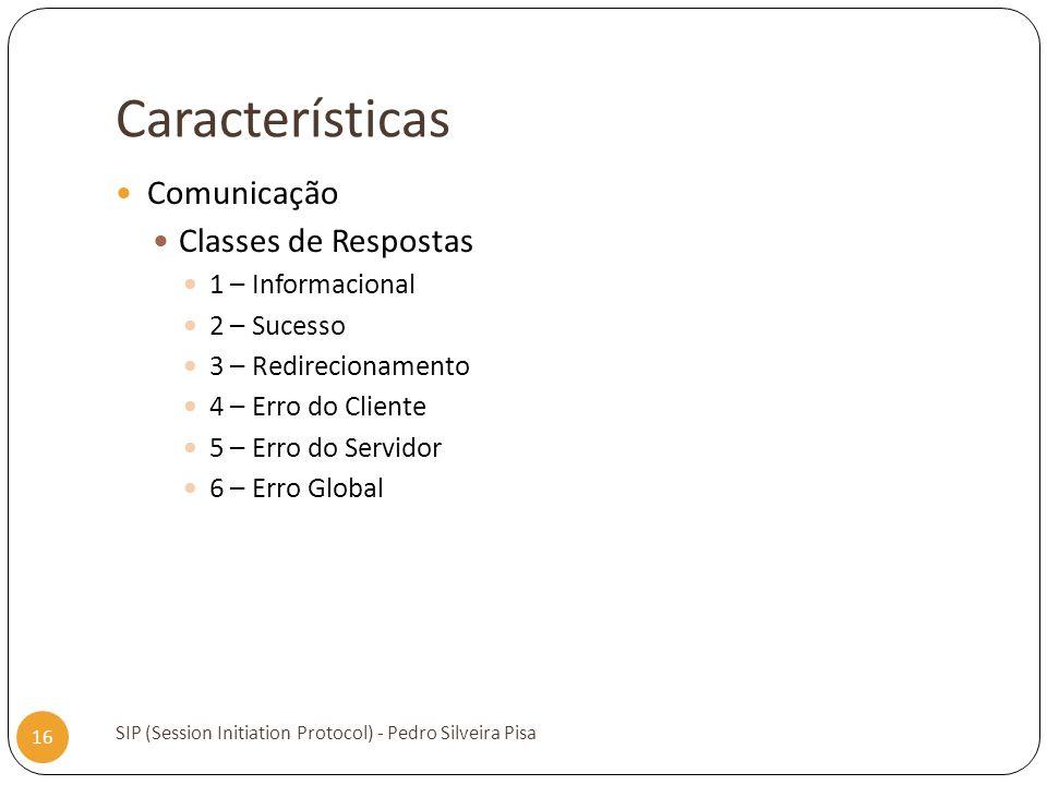 Características SIP (Session Initiation Protocol) - Pedro Silveira Pisa 16 Comunicação Classes de Respostas 1 – Informacional 2 – Sucesso 3 – Redireci