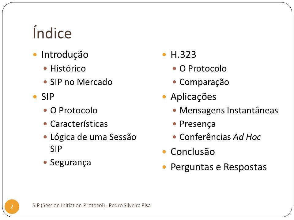 Índice SIP (Session Initiation Protocol) - Pedro Silveira Pisa 2 Introdução Histórico SIP no Mercado SIP O Protocolo Características Lógica de uma Ses