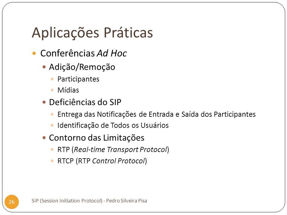 Aplicações Práticas SIP (Session Initiation Protocol) - Pedro Silveira Pisa 26 Conferências Ad Hoc Adição/Remoção Participantes Mídias Deficiências do