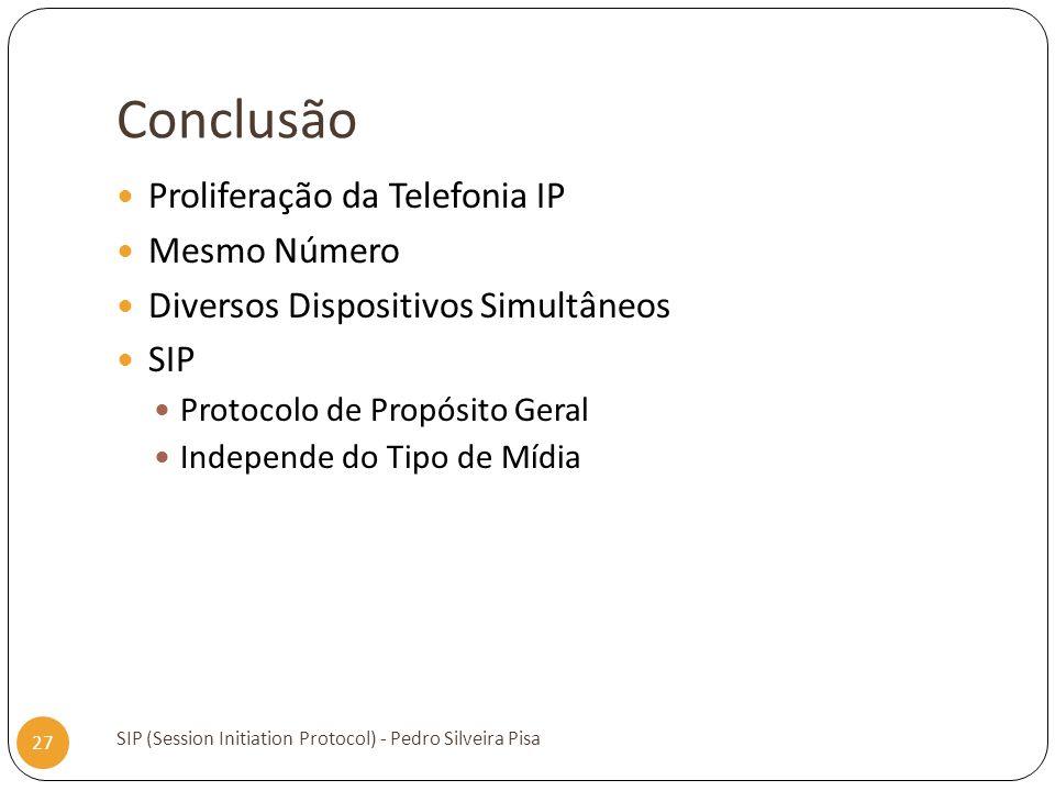 Conclusão SIP (Session Initiation Protocol) - Pedro Silveira Pisa 27 Proliferação da Telefonia IP Mesmo Número Diversos Dispositivos Simultâneos SIP P
