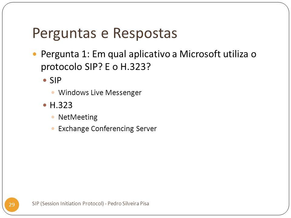 Perguntas e Respostas SIP (Session Initiation Protocol) - Pedro Silveira Pisa 29 Pergunta 1: Em qual aplicativo a Microsoft utiliza o protocolo SIP? E