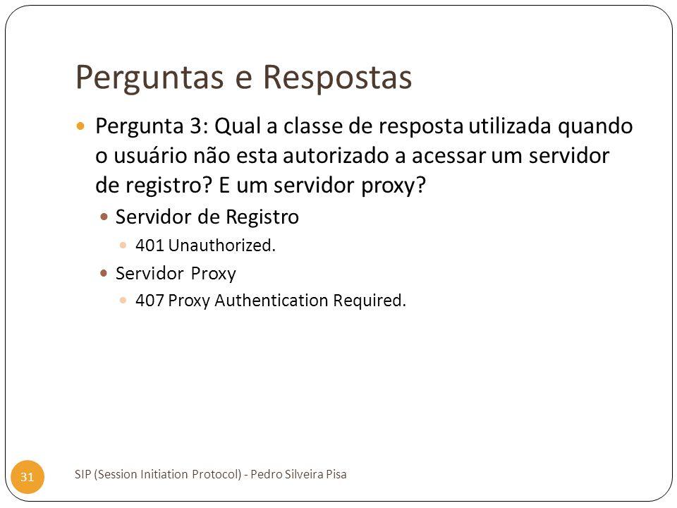 Perguntas e Respostas SIP (Session Initiation Protocol) - Pedro Silveira Pisa 31 Pergunta 3: Qual a classe de resposta utilizada quando o usuário não
