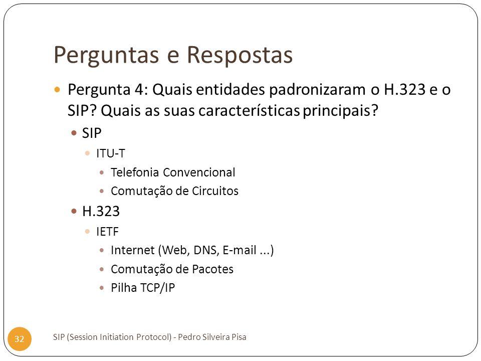 Perguntas e Respostas SIP (Session Initiation Protocol) - Pedro Silveira Pisa 32 Pergunta 4: Quais entidades padronizaram o H.323 e o SIP? Quais as su