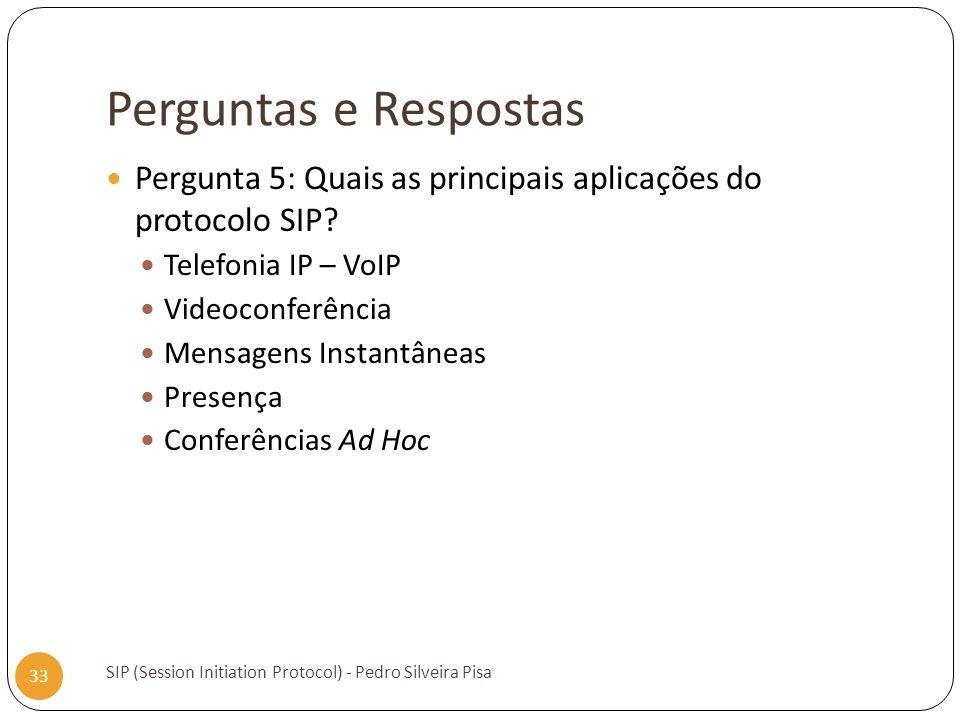 Perguntas e Respostas SIP (Session Initiation Protocol) - Pedro Silveira Pisa 33 Pergunta 5: Quais as principais aplicações do protocolo SIP? Telefoni