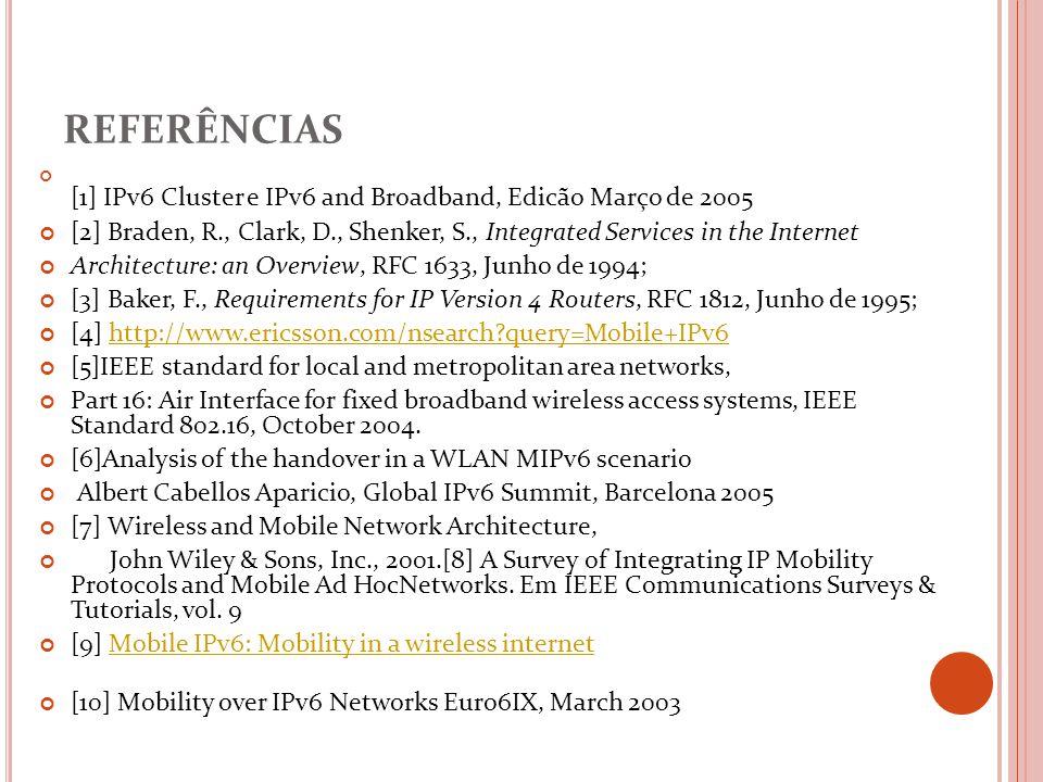 REFERÊNCIAS [1] IPv6 Cluster e IPv6 and Broadband, Edicão Março de 2005 [2] Braden, R., Clark, D., Shenker, S., Integrated Services in the Internet Ar