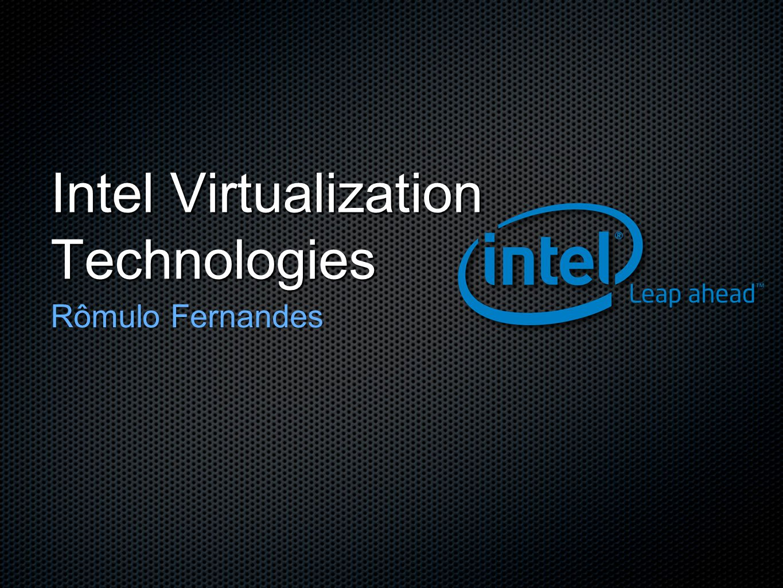 Intel Virtualization Technologies Rômulo Fernandes
