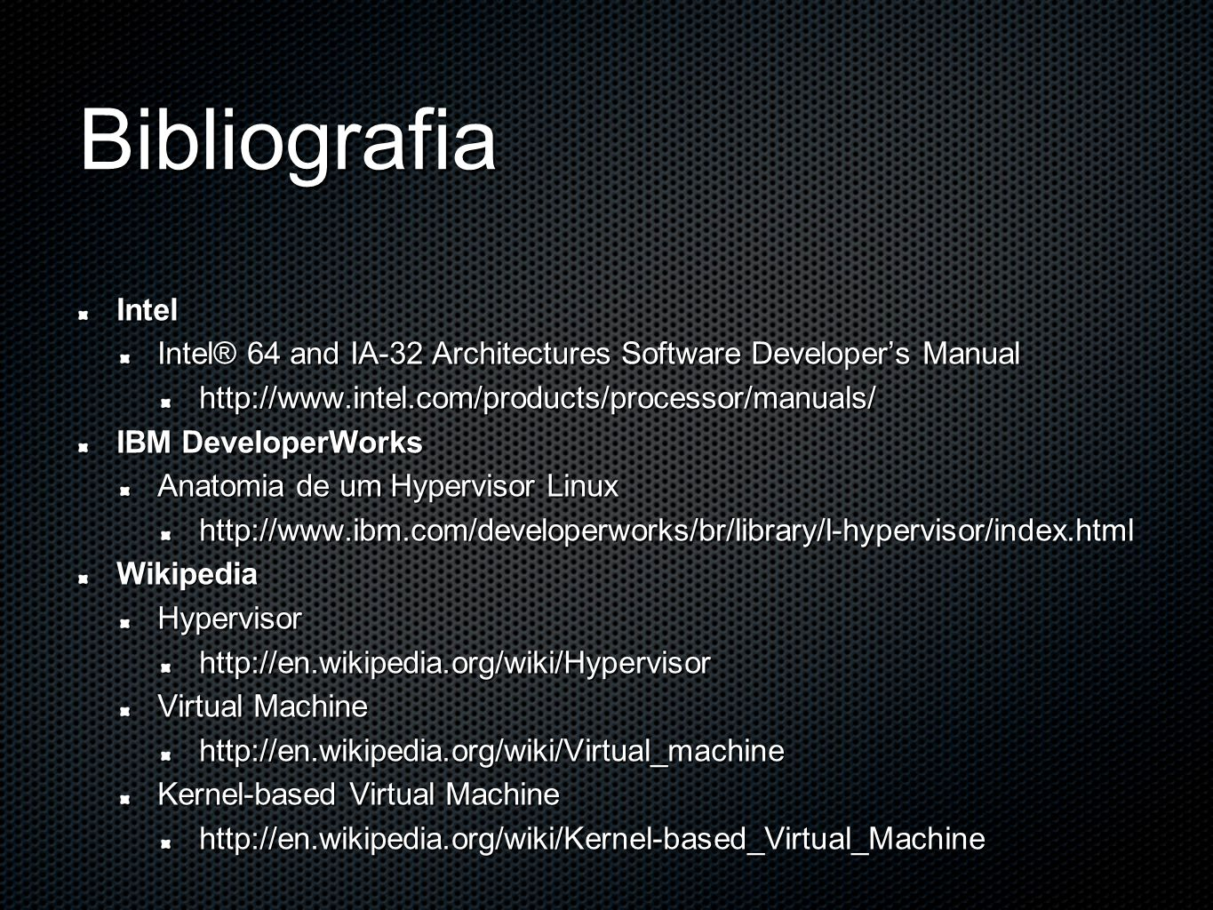 Bibliografia Intel Intel® 64 and IA-32 Architectures Software Developers Manual http://www.intel.com/products/processor/manuals/ IBM DeveloperWorks An