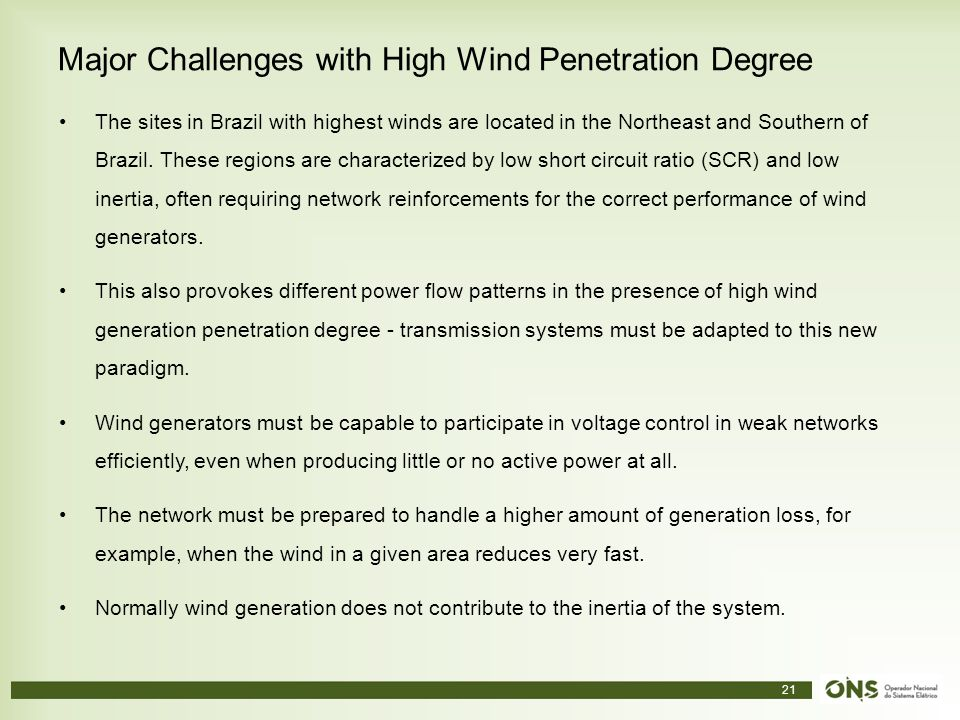 21 Major Challenges with High Wind Penetration Degree The sites in Brazil with highest winds are located in the Northeast and Southern of Brazil.