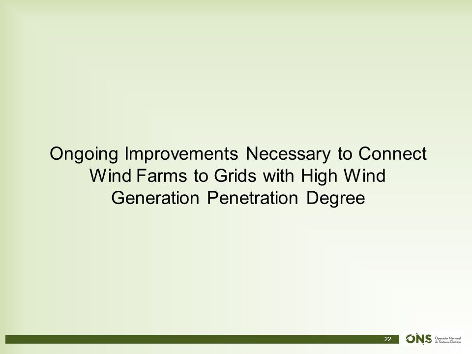 22 Ongoing Improvements Necessary to Connect Wind Farms to Grids with High Wind Generation Penetration Degree