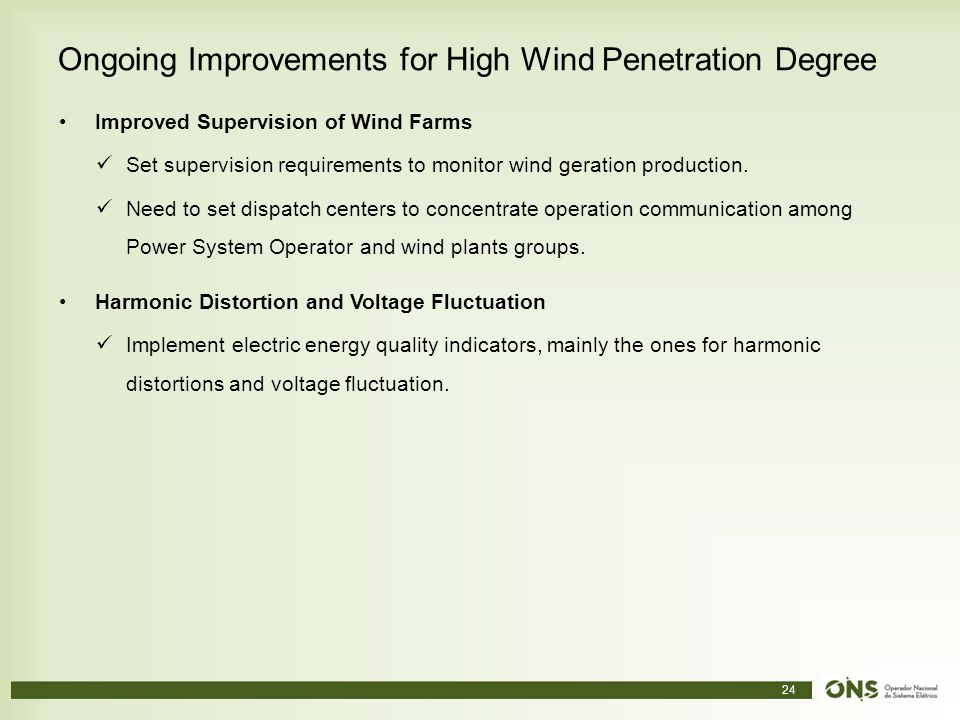 24 Ongoing Improvements for High Wind Penetration Degree Improved Supervision of Wind Farms Set supervision requirements to monitor wind geration production.