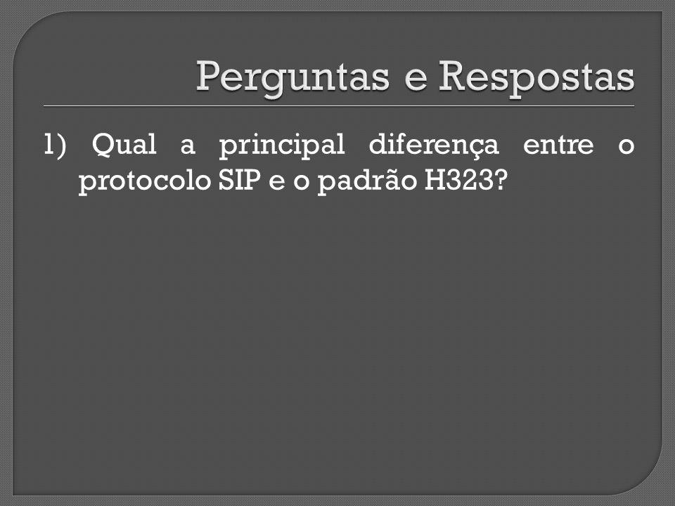 1) Qual a principal diferença entre o protocolo SIP e o padrão H323