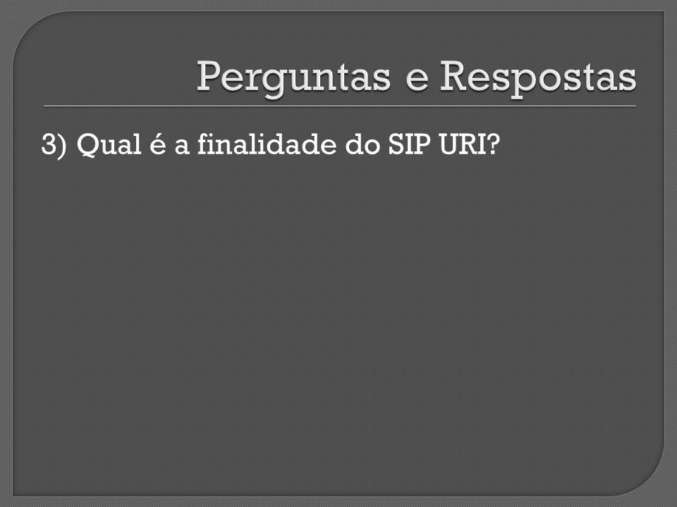 3) Qual é a finalidade do SIP URI