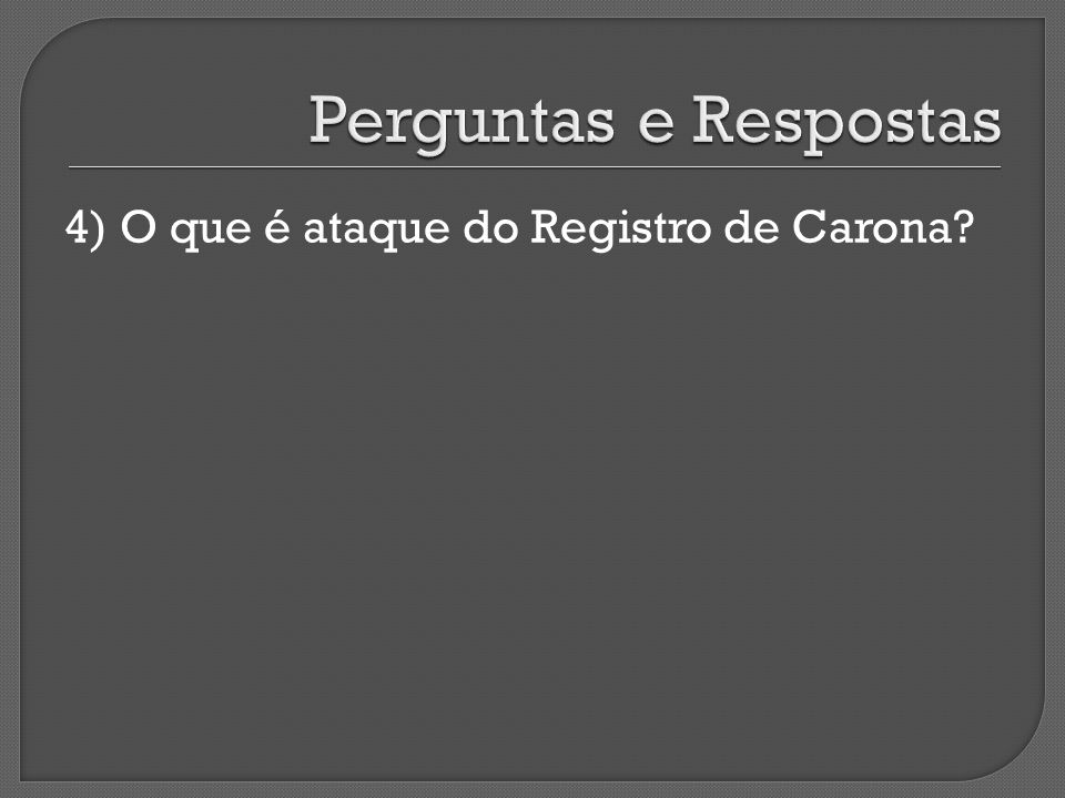 4) O que é ataque do Registro de Carona?
