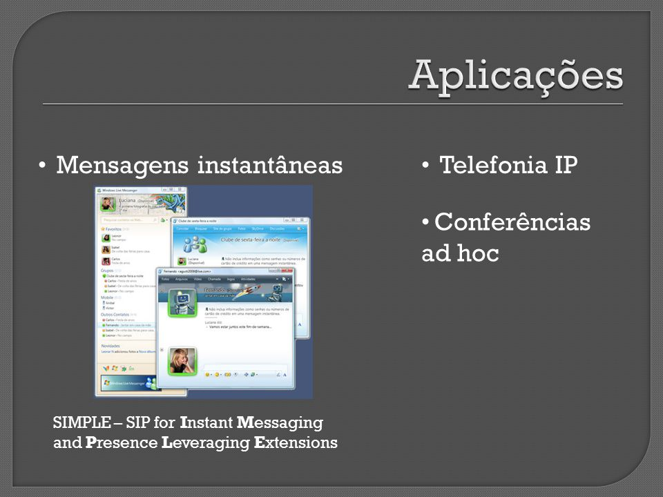 Mensagens instantâneas SIMPLE – SIP for Instant Messaging and Presence Leveraging Extensions Telefonia IP Conferências ad hoc
