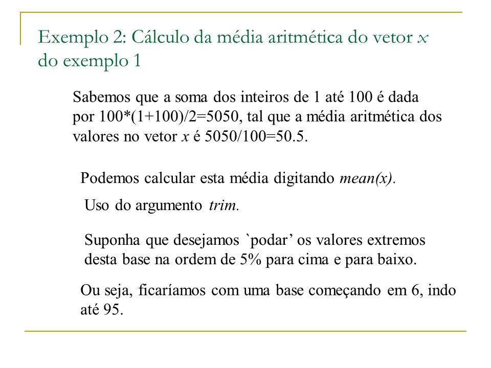 Exemplo 2: Cálculo da média aritmética do vetor x do exemplo 1 Sabemos que a soma dos inteiros de 1 até 100 é dada por 100*(1+100)/2=5050, tal que a m