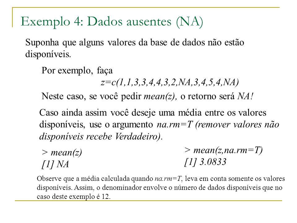 Exemplo 4: Dados ausentes (NA) Suponha que alguns valores da base de dados não estão disponíveis. Por exemplo, faça z=c(1,1,3,3,4,4,3,2,NA,3,4,5,4,NA)