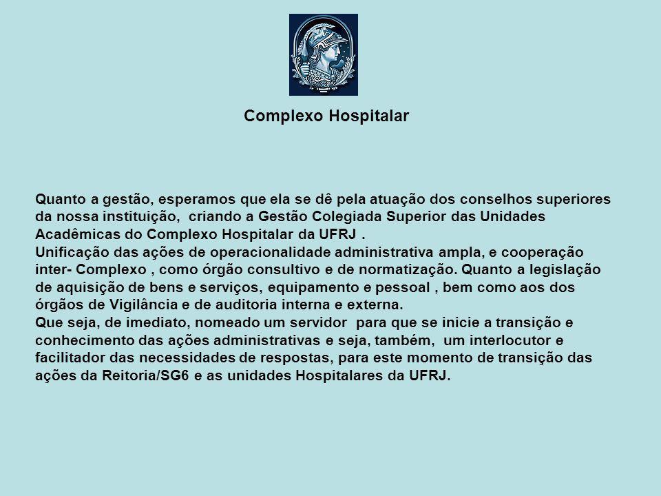 Quanto a gestão, esperamos que ela se dê pela atuação dos conselhos superiores da nossa instituição, criando a Gestão Colegiada Superior das Unidades Acadêmicas do Complexo Hospitalar da UFRJ.