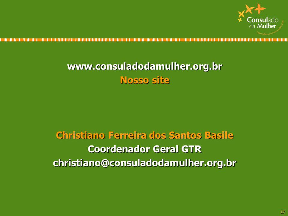 17 www.consuladodamulher.org.br Nosso site Christiano Ferreira dos Santos Basile Coordenador Geral GTR christiano@consuladodamulher.org.br