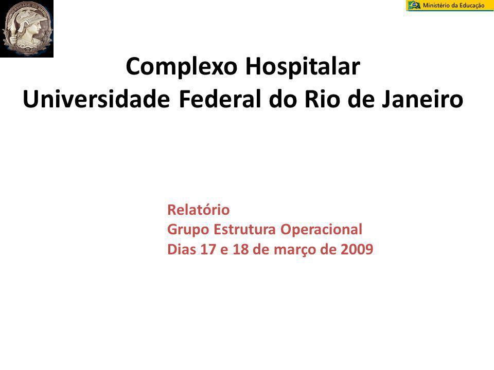 Complexo Hospitalar Universidade Federal do Rio de Janeiro Relatório Grupo Estrutura Operacional Dias 17 e 18 de março de 2009