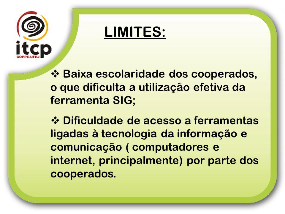 LIMITES: Baixa escolaridade dos cooperados, o que dificulta a utilização efetiva da ferramenta SIG; Dificuldade de acesso a ferramentas ligadas à tecn