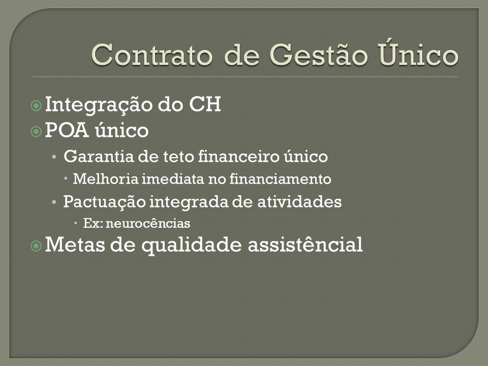 Integração do CH POA único Garantia de teto financeiro único Melhoria imediata no financiamento Pactuação integrada de atividades Ex: neurocências Metas de qualidade assistêncial