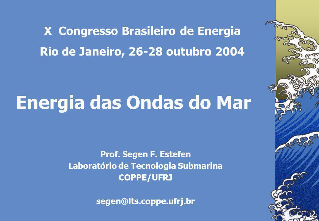 Energia das Ondas do Mar Prof. Segen F. Estefen Laboratório de Tecnologia Submarina COPPE/UFRJ segen@lts.coppe.ufrj.br X Congresso Brasileiro de Energ