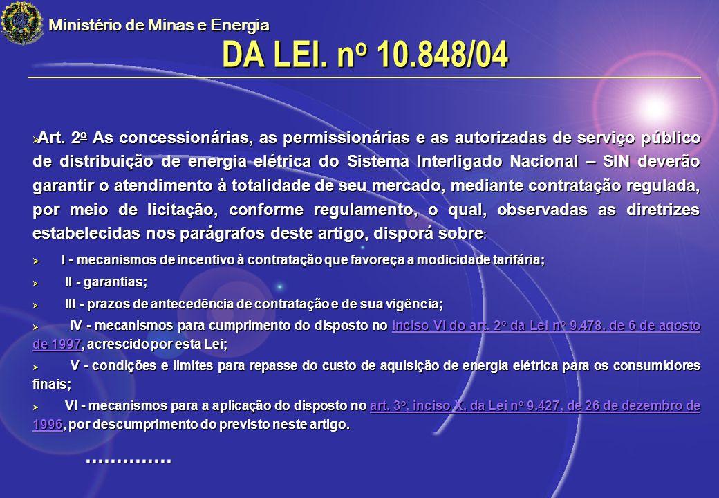 Ministério de Minas e Energia Art. 2 o As concessionárias, as permissionárias e as autorizadas de serviço público de distribuição de energia elétrica
