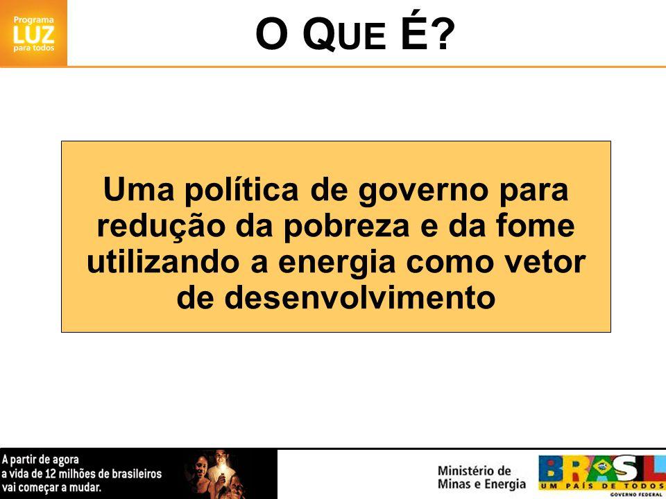 Uma política de governo para redução da pobreza e da fome utilizando a energia como vetor de desenvolvimento O Q UE É?