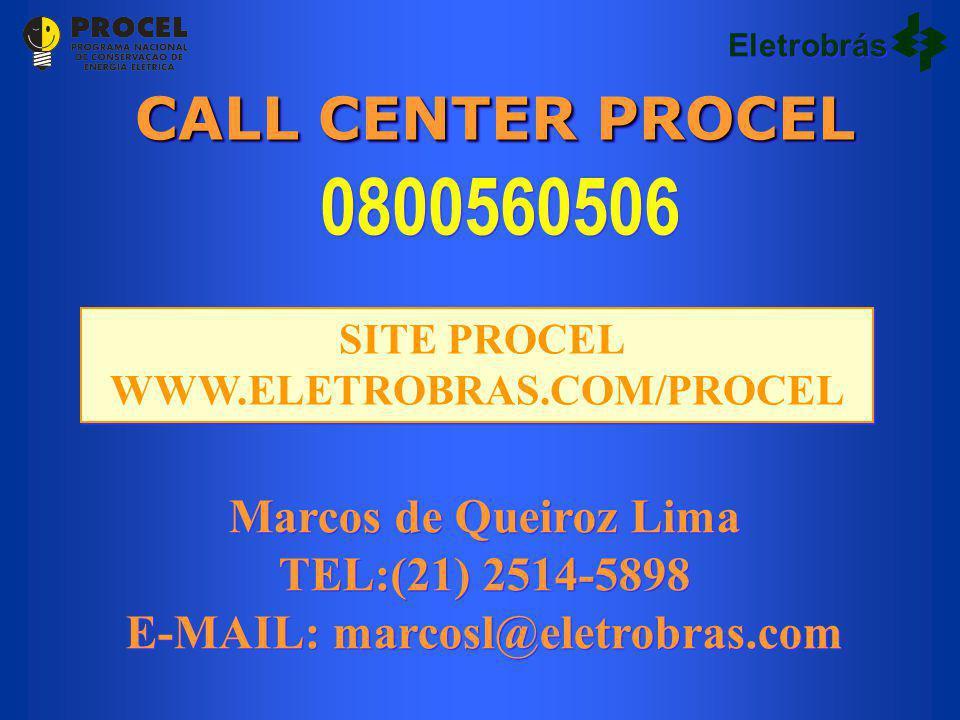 CALL CENTER PROCEL 0800560506 Marcos de Queiroz Lima TEL:(21) 2514-5898 E-MAIL: marcosl@eletrobras.com SITE PROCEL WWW.ELETROBRAS.COM/PROCEL Eletrobrás