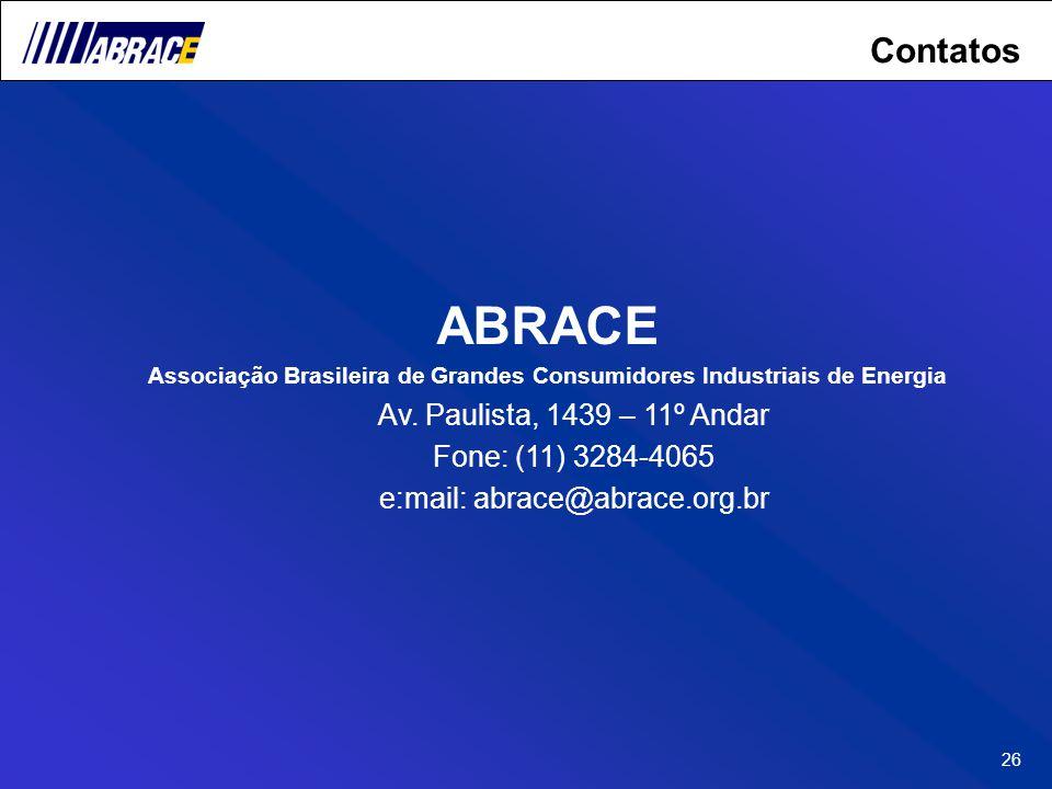 26 Contatos ABRACE Associação Brasileira de Grandes Consumidores Industriais de Energia Av. Paulista, 1439 – 11º Andar Fone: (11) 3284-4065 e:mail: ab