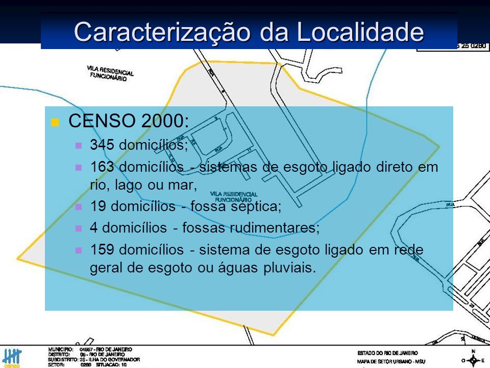 Caracterização da Localidade CENSO 2000: 345 domicílios; 163 domicílios - sistemas de esgoto ligado direto em rio, lago ou mar, 19 domicílios - fossa séptica; 4 domicílios - fossas rudimentares; 159 domicílios - sistema de esgoto ligado em rede geral de esgoto ou águas pluviais.