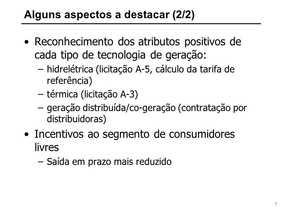 7 Alguns aspectos a destacar (2/2) Reconhecimento dos atributos positivos de cada tipo de tecnologia de geração: –hidrelétrica (licitação A-5, cálculo