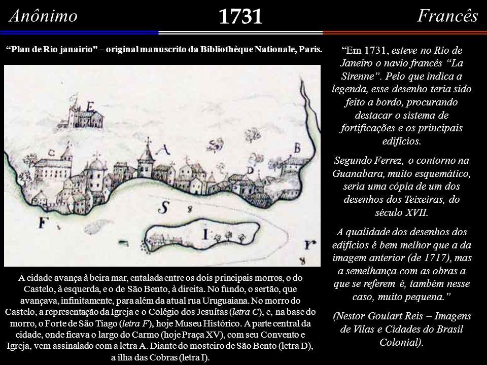 1717 (c) Plan du Rio Janeiro – original manuscrito da Bibliothèque Nationale, Paris. Gilberto Ferrez considera que esse desenho teria sido feito depoi