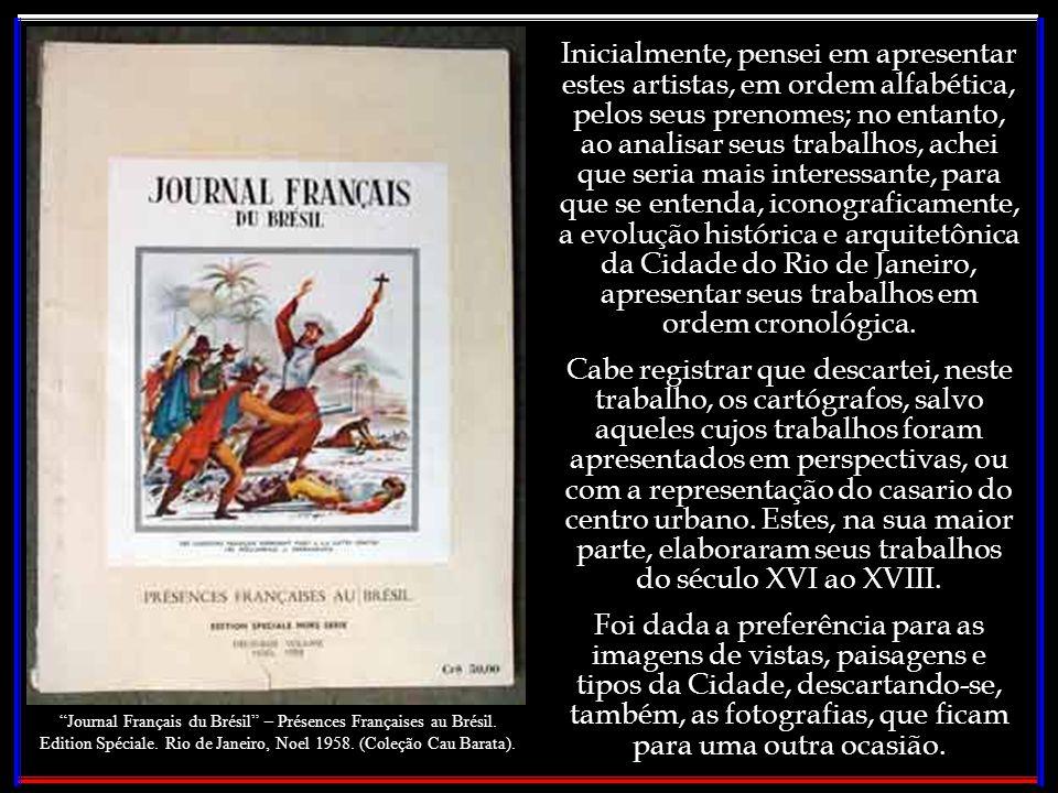 Este estudo, da imagem carioca, vista pelo olhar dos franceses, relaciona 116 artistas que deixaram suas impressões da Cidade Maravilhosa entre 1550 e