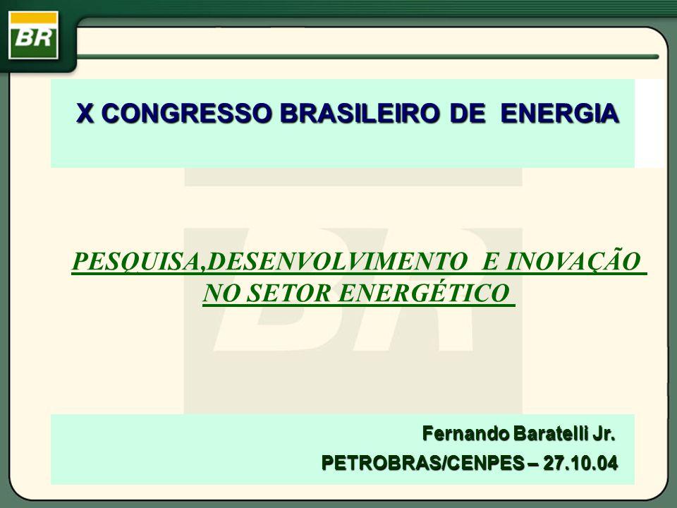 Fernando Baratelli Jr. PETROBRAS/CENPES – 27.10.04 Fernando Baratelli Jr. PETROBRAS/CENPES – 27.10.04 X CONGRESSO BRASILEIRO DE ENERGIA X CONGRESSO BR