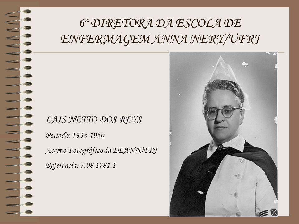 6ª DIRETORA DA ESCOLA DE ENFERMAGEM ANNA NERY/UFRJ LAIS NETTO DOS REYS Período: 1938-1950 Acervo Fotográfico da EEAN/UFRJ Referência: 7.08.1781.1