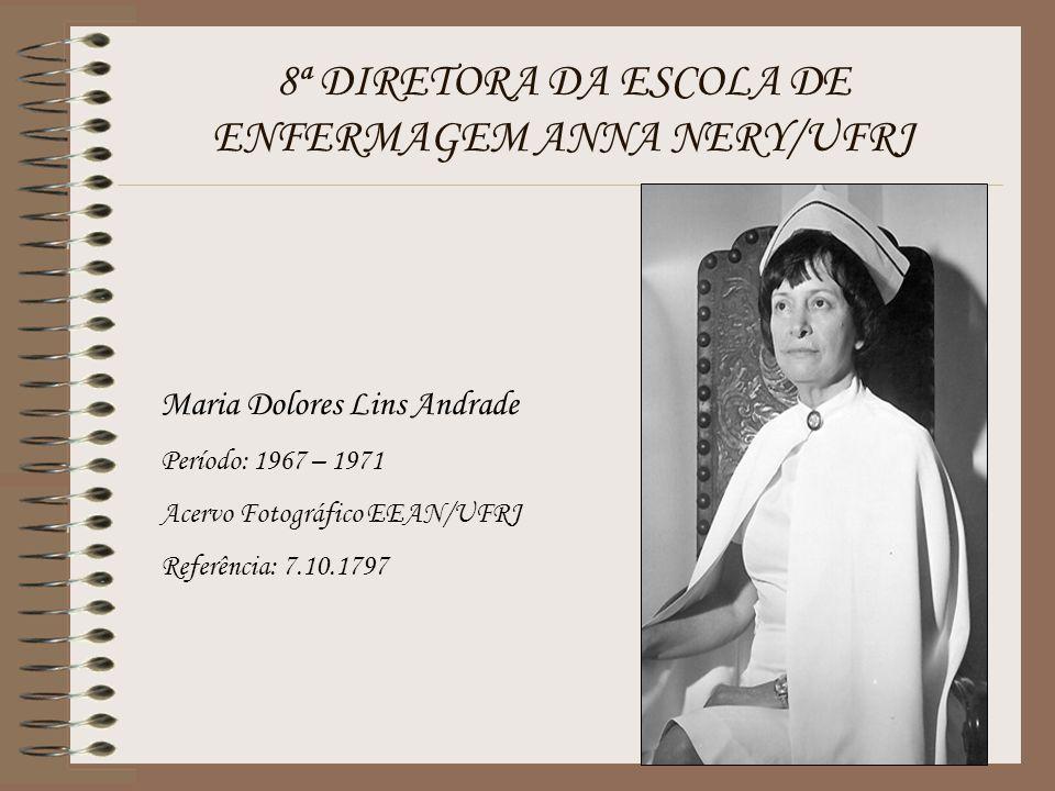 8ª DIRETORA DA ESCOLA DE ENFERMAGEM ANNA NERY/UFRJ Maria Dolores Lins Andrade Período: 1967 – 1971 Acervo Fotográfico EEAN/UFRJ Referência: 7.10.1797