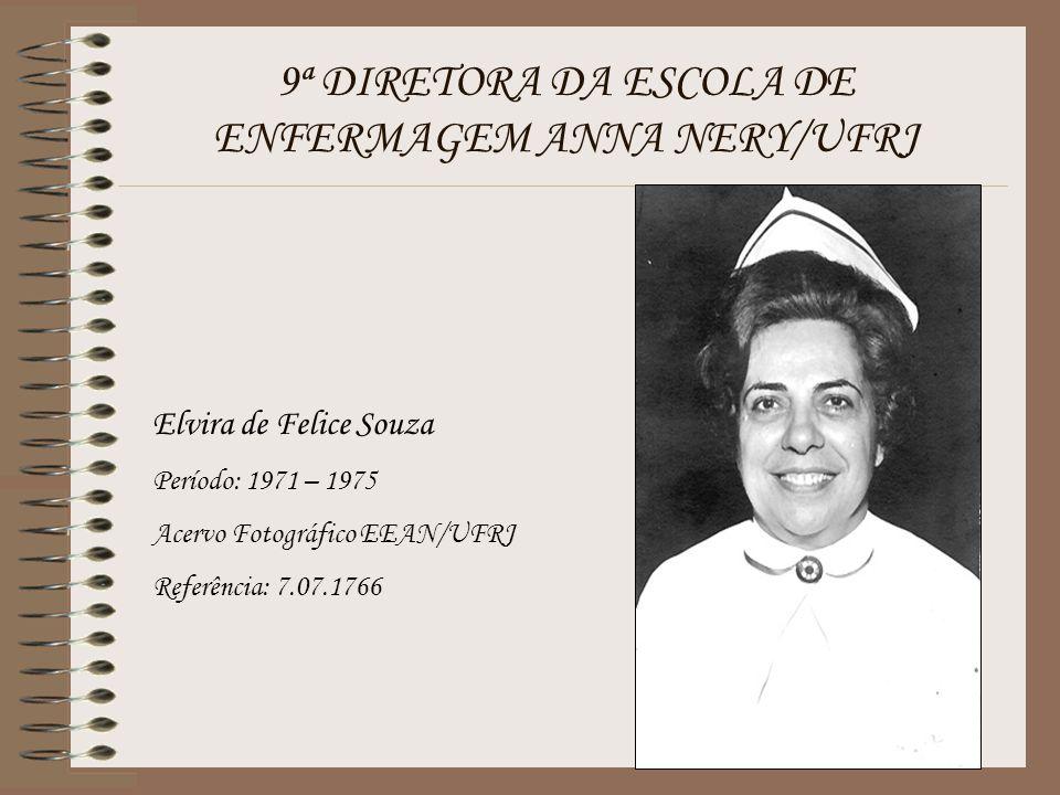 9ª DIRETORA DA ESCOLA DE ENFERMAGEM ANNA NERY/UFRJ Elvira de Felice Souza Período: 1971 – 1975 Acervo Fotográfico EEAN/UFRJ Referência: 7.07.1766