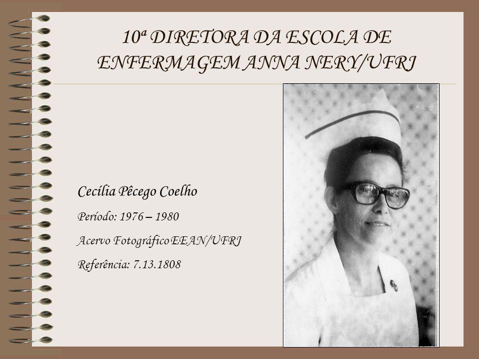 10ª DIRETORA DA ESCOLA DE ENFERMAGEM ANNA NERY/UFRJ Cecília Pêcego Coelho Período: 1976 – 1980 Acervo Fotográfico EEAN/UFRJ Referência: 7.13.1808