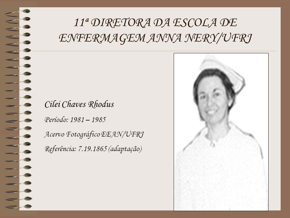 11ª DIRETORA DA ESCOLA DE ENFERMAGEM ANNA NERY/UFRJ Cilei Chaves Rhodus Período: 1981 – 1985 Acervo Fotográfico EEAN/UFRJ Referência: 7.19.1865 (adapt